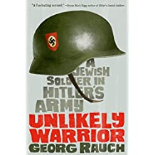 Unlikely Warrior: A Jewish Soldier in Hitler's Army (English Edition)