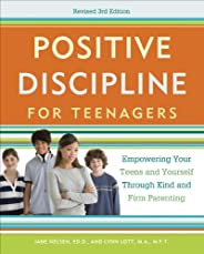 Positive Discipline for Teenagers, Revised 3rd Edition: Empowering Your Teens and Yourself Through Kind and Firm Parenting (