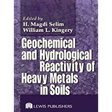 Geochemical and Hydrological Reactivity of Heavy Metals in Soils (English Edition)
