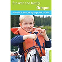 Fun with the Family Oregon: Hundreds of Ideas for Day Trips with the Kids (Fun with the Family Series) (English Edition)