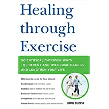 Healing through Exercise: Scientifically-Proven Ways to Prevent and Overcome Illness and Lengthen Your Life (English Edition)