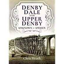 Denby Dale and Upper Denby: Unknown and Unseen (English Edition)