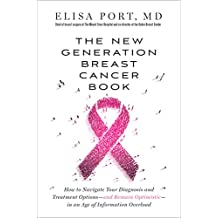 The New Generation Breast Cancer Book: How to Navigate Your Diagnosis and Treatment Options-and Remain Optimistic-in an Age of Information Overload (English Edition)
