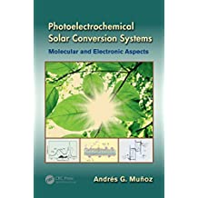 Photoelectrochemical Solar Conversion Systems: Molecular and Electronic Aspects (English Edition)