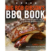 Big Bob Gibson's BBQ Book: Recipes and Secrets from a Legendary Barbecue Joint: A Cookbook (English Edition)