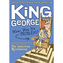 King George: What Was His Problem?: Everything Your Schoolbooks Didn't Tell You About the American Revolution (English Edition)