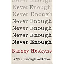Never Enough: A Way Through Addiction (English Edition)