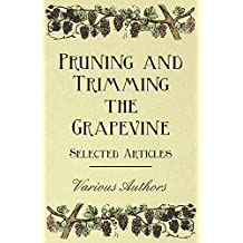Pruning and Trimming the Grapevine - Selected Articles (English Edition)