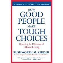 How Good People Make Tough Choices Rev Ed: Resolving the Dilemmas of Ethical Living (English Edition)