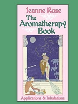 """""""The Aromatherapy Book: Applications and Inhalations (English Edition)"""",作者:[Rose, Jeanne]"""