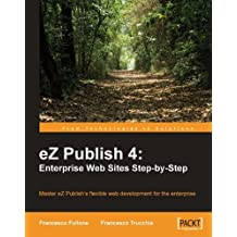 eZ Publish 4: Enterprise Web Sites Step-by-Step (English Edition)