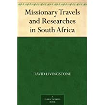 Missionary Travels and Researches in South Africa (English Edition)