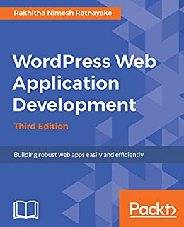"""Wordpress Web Application Development - Third Edition: Building robust web apps easily and efficiently (English Edition)"",作者:[Ratnayake, Rakhitha Nimesh]"