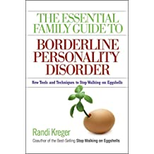 The Essential Family Guide to Borderline Personality Disorder: New Tools and Techniques to Stop Walking on Eggshells (English Edition)