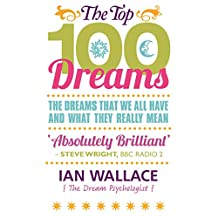 The Top 100 Dreams: The Dreams That We All Have and What They Really Mean (English Edition)