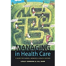 Managing in Health Care: A Guide for Nurses, Midwives and Health Visitors (English Edition)