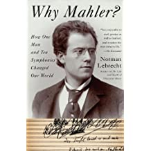 Why Mahler?: How One Man and Ten Symphonies Changed Our World (English Edition)