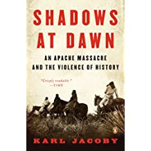 Shadows at Dawn: An Apache Massacre and the Violence of History (The Penguin History of American Life) (English Edition)