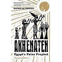 Akhenaten: Egypt?s False Prophet