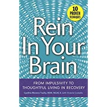 Rein In Your Brain: From Impulsivity to Thoughtful Living in Recovery (English Edition)