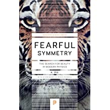 Fearful Symmetry: The Search for Beauty in Modern Physics (Princeton Science Library Book 79) (English Edition)