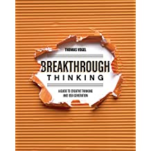 Breakthrough Thinking: A Guide to Creative Thinking and Idea Generation (English Edition)