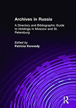 """""""Archives in Russia: A Directory and Bibliographic Guide to Holdings in Moscow and St.Petersburg (English Edition)"""",作者:[Grimsted, Patricia Kennedy, Grimstead, Patricia Kennedy]"""