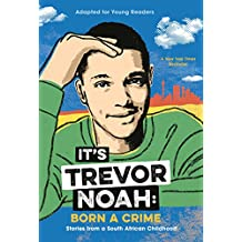 It's Trevor Noah: Born a Crime: Stories from a South African Childhood (Adapted for Young Readers) (English Edition)