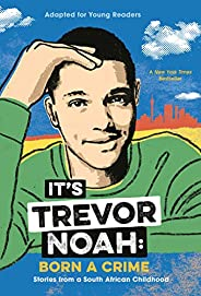 It's Trevor Noah: Born a Crime: Stories from a South African Childhood (Adapted for Young Readers) (Englis