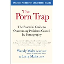 The Porn Trap: The Essential Guide to Overcoming Problems Caused by Pornography (English Edition)