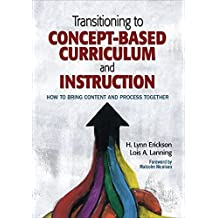 Transitioning to Concept-Based Curriculum and Instruction: How to Bring Content and Process Together (Concept-Based Curriculum and Instruction Series) (English Edition)