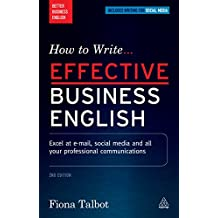 How to Write Effective Business English: Excel at E-mail, Social Media and All Your Professional Communications (Better Business English) (English Edition)