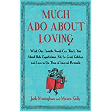 Much Ado About Loving: What Our Favorite Novels Can Teach You About Date Expectations, Not So-Great Gatsbys, and Love in the Time of Internet Personals (English Edition)