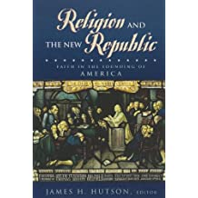 Religion and the New Republic: Faith in the Founding of America (English Edition)