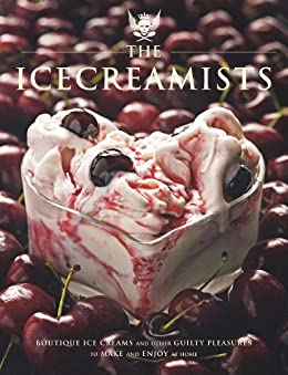 """The Icecreamists: Boutique ice creams and other guilty pleasures to make and enjoy at home (English Edition)"",作者:[O'connor, Matt]"