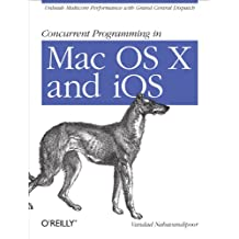 Concurrent Programming in Mac OS X and iOS: Unleash Multicore Performance with Grand Central Dispatch (English Edition)