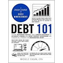 Debt 101: From Interest Rates and Credit Scores to Student Loans and Debt Payoff Strategies, an Essential Primer on Managing Debt (Adams 101) (English Edition)