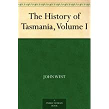 The History of Tasmania, Volume I (English Edition)