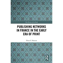 Publishing Networks in France in the Early Era of Print (The History of the Book Book 15) (English Edition)