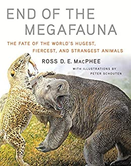 """End of the Megafauna: The Fate of the World's Hugest, Fiercest, and Strangest Animals (English Edition)"",作者:[Ross D E MacPhee, Peter Schouten]"