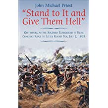 """""""Stand to It and Give Them Hell"""": Gettysburg as the Soldiers Experienced it From Cemetery Ridge to Little Round Top, July 2, 1863 (English Edition)"""