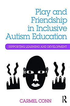 """Play and Friendship in Inclusive Autism Education: Supporting learning and development (English Edition)"",作者:[Carmel Conn]"