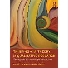 Thinking with Theory in Qualitative Research: Viewing Data Across Multiple Perspectives (English Edition)