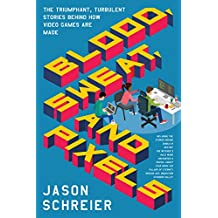 Blood, Sweat, and Pixels: The Triumphant, Turbulent Stories Behind How Video Games Are Made (English Edition)