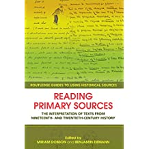 Reading Primary Sources: The Interpretation of Texts from Nineteenth and Twentieth Century History (Routledge Guides to Using Historical Sources) (English Edition)