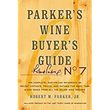 Parker's Wine Buyer's Guide, 7th Edition: The Complete, Easy-to-Use Reference on Recent Vintages, Prices, and Ratings for More than 8,000 Wines from All ... Wine Buyers Guide) (English Edition)
