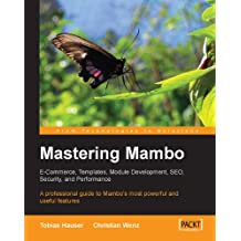 Mastering Mambo : E-Commerce, Templates, Module Development, SEO, Security, and Performance (English Edition)