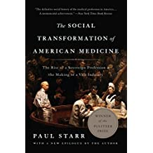 The Social Transformation of American Medicine: The Rise of a Sovereign Profession and the Making of a Vast Industry (English Edition)