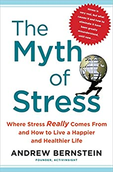 """""""The Myth of Stress: Where Stress Really Comes From and How to Live a H (English Edition)"""",作者:[Andrew Bernstein]"""