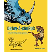 Draw-A-Saurus: Everything You Need to Know to Draw Your Favorite Dinosaurs (English Edition)